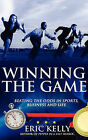 Winning the Game: Beating the Odds in Sports, Business and Life by Eric Kelly (Paperback / softback, 2010)