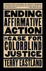 Ending Affirmative Action: The Case for Colourblind Justice by Terry Eastland (Paperback, 1997)
