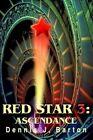 Red Star 3 Ascendance 9780595296880 by Dennis J Barton Paperback