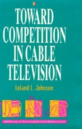 Toward Competition in Cable Television Hardcover Leland L. Johnson
