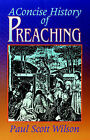 A Concise History of Preaching by Paul Scott Wilson (Paperback, 1959)