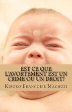 Est Ce Que l'avortement Est un Crime Ou un Droit? by Kiboko Machozi (2014,...