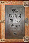 The Book of Magick Power by Jason Augustus Newcomb (Paperback, 2007)