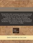 Principia Siue Maxima Legu[m] Anglie a Gallico Illo (VT Fertur) Sermone Collecta, Et Sic in Latinum Translata, Non Solum Generosis Studentibus Verum Etiam Terraru[m] Dominis [Et] Possessorib[us] Su[m]me Necessaria (1546) by Anon (Paperback / softback, 2010)