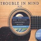 Trouble in Mind: Doc Watson Country Blues Collection by Doc Watson (CD, Apr-2003, Sugar Hill)
