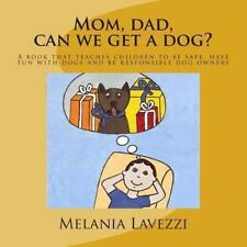 Mom, Dad, Can We Get a Dog? : A Book That Teaches Children to Be Safe, Have...