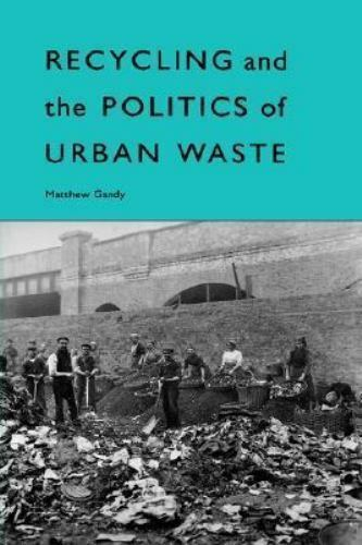 Recycling and the Politics of Urban Waste by Gandy, Matthew