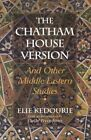 The Chatham House Version: And Other Middle Eastern Studies by Elie Kedourie (Paperback, 2004)