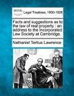 Facts and Suggestions as to the Law of Real Property: An Address to the Incorporated Law Society at Cambridge. by Nathaniel Tertius Lawrence (Paperback / softback, 2010)