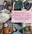 Crochet the Perfect Gift: Designs Just Right for Giving and Ideas for Every Occasion by Kat Goldin (Paperback, 2014)