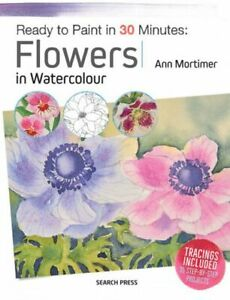 Flowers In Watercolour Book With Ann Mortimer Art Supplies Ready To Paint In 30 Minutes Instruction Books & Media