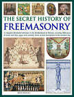 The Secret History of Freemasonry: A Complete Illustrated Reference to the Brotherhood of Masons, Covering 1000 Years of Rituals and Rites, Signs and Symbols, from Ancient Foundation to the Modern Day by Jeremy Harwood (Hardback, 2006)