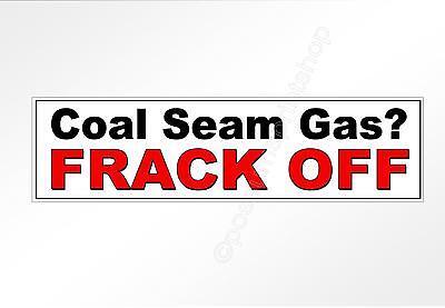 Coal Seam Gas Frack Off.  political protest vinyl car bumper sticker 220 x 60mm