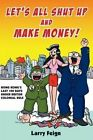 Let's All Shut up and Make Money by Larry Feign (Paperback, 1997)