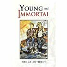Young and Immortal 9781450018449 by Tommy Anthony Hardback