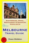 Melbourne Travel Guide: Sightseeing, Hotel, Restaurant & Shopping Highlights by Shawn Middleton (Paperback / softback, 2015)
