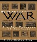 Postmodern War: New Politics of Conflict by Chris Hables Gray (Paperback, 1997)