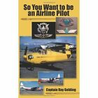 so You Want to Be an Airline Pilot 9781420812732 by Ray Golding Paperback
