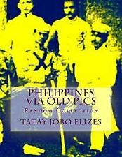 Philippines Via Old Pics by Tatay Jobo Elizes (2014, Paperback)