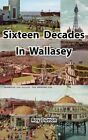 Sixteen Decades in Wallasey by Roy Dutton (Hardback, 2013)