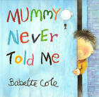 Mummy Never Told Me by Babette Cole (Paperback, 2004)