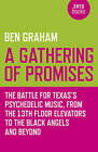 A Gathering of Promises: The Battle for Texas's Psychedelic Music, from the 13th Floor Elevators to the Black Angels and Beyond by Ben Graham (Paperback, 2015)