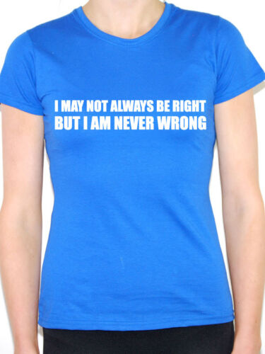 I MAY NOT ALWAYS BE RIGHT Humorous Fun Themed Womens T-Shirt Joke