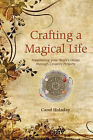 Crafting a Magical Life: Manifesting Your Heart's Desire Through Creative Projects by Carol Holiday (Paperback, 2009)