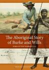 The Aboriginal Story of Burke and Wills: Forgotten Narratives by CSIRO Publishing (Paperback, 2016)