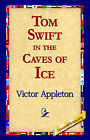 Tom Swift in the Caves of Ice by Victor Appleton (Paperback / softback, 2005)