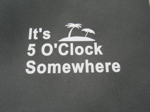 """Novelty Party Time Margaritaville Oracal Vinyl Decal /""""It/'s 5 O/'Clock Somewhere/"""""""
