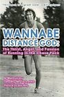 Wannabe Distance God: The Thirst, Angst, and Passion of Running in the Chase Pack: A Memoir by Timothy M. Tays by Timothy M Tays Phd (Paperback / softback, 2012)