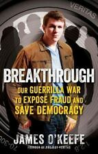 Breakthrough : Our Guerilla War to Expose Fraud and Save Democracy by James O...