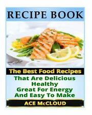 Recipe Book: The Best Food Recipes That Are Delicious, Healthy, Great For Energy
