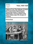 Citations from the Writings of Jurists and Economists Illustrating and Supporting Certain Propositions Maintained in the Argument of the United States Upon the Subject of Property by Anonymous (Paperback / softback, 2012)