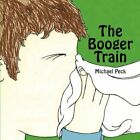 The Booger Train by Michael Peck 9781608139392 Paperback 2009
