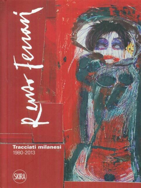 RENZO FERRARI TRACCIATI MILANESI 1980-2013  SCALISE MELINA - TADINI FRANCESCO
