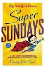 The New York Times Super Sundays : 150 Big Sunday Crossword Puzzles from the Pages of the New York Times by New York Times Staff (2014, Paperback)