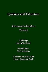 Quakers-and-Literature-Quakers-and-the-Disciplines-Volume-3-By-Hood-Jame