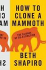 How to Clone a Mammoth: The Science of De-Extinction by Beth Shapiro (Hardback, 2015)