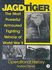 Jagdtiger: The Most Powerful Armoured Fighting Vehicle of World War II: Operational History: v. 2: Operational History by Andy Devey (Hardback, 1999)