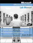 Exam 70-643 Windows Server 2008 Applications Infrastructure Configuration by Microsoft Official Academic Course (Paperback, 2009)