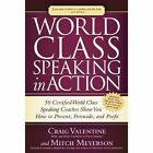 World Class Speaking in Action: 50 Certified Coaches Show You How to Present, Persuade, and Profit by Craig Valentine, Mitch Meyerson (Hardback, 2014)