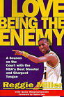 I Love Being the Enemy: A Season on the Court with the NBA's Best Shooter and Sharpest Tongue by Reggie Miller (Paperback, 1995)