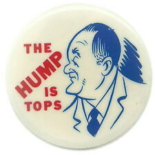 HUMPHREY THE HUMP IS TOPS POLITICAL CAMPAIGN PIN BUTTON