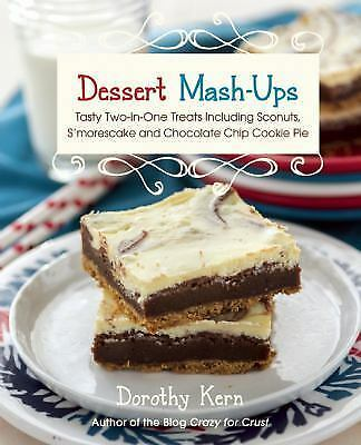 Dessert Mash-Ups : Tasty Two-in-One Treats Including Sconuts, S'Morescake,...