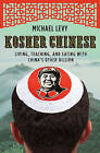 Kosher Chinese: Living, Teaching, and Eating with China's Other Billion by Michael Levy (Paperback, 2011)