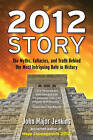 The 2012 Story: The Myths, Fallacies, and Truth Behind the Most Intriguing Date in History by John Major Jenkins (Paperback, 2010)