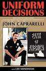 Uniform Decisions: My Life in the LAPD and the North Hollywood Shootout by John Caprarelli (Paperback / softback, 2011)