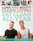 Clean Living: Eat Clean All Year by Scott Gooding, Luke Hines (Paperback, 2015)